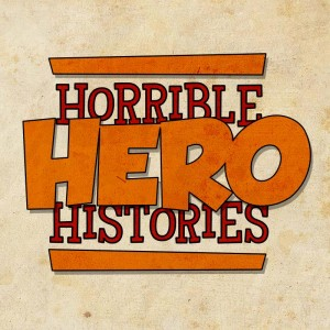 Horrible Hero Histories