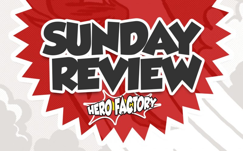 Hero Factory Sunday Review