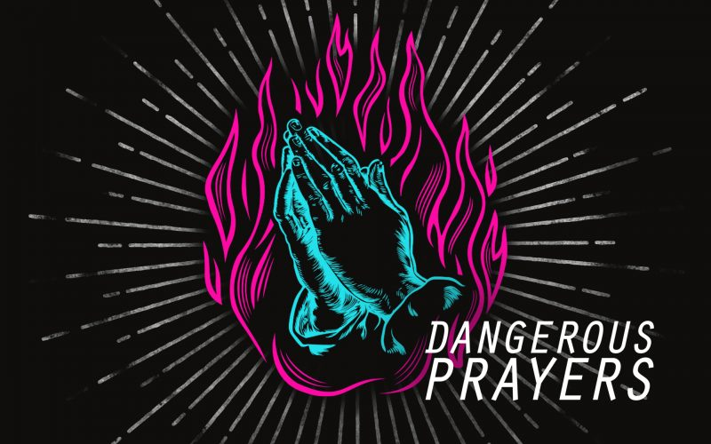 Featured Dangerous Prayers